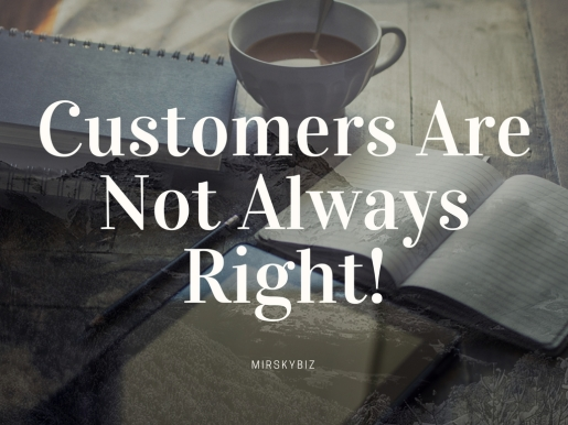 Customers Are Not Always Right Mirskybiz