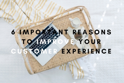6 IMPORTANT REASONS WHY YOU NEED TO INVEST ON CUSTOMEREXPERIENCE