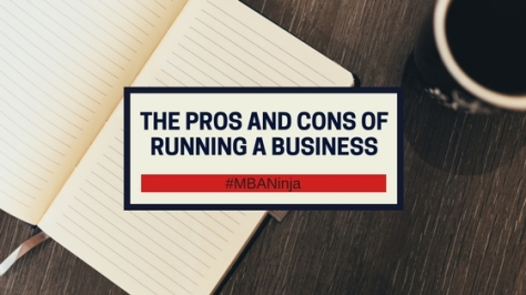 THE PROS AND CONS OF RUNNING A BUSINESS